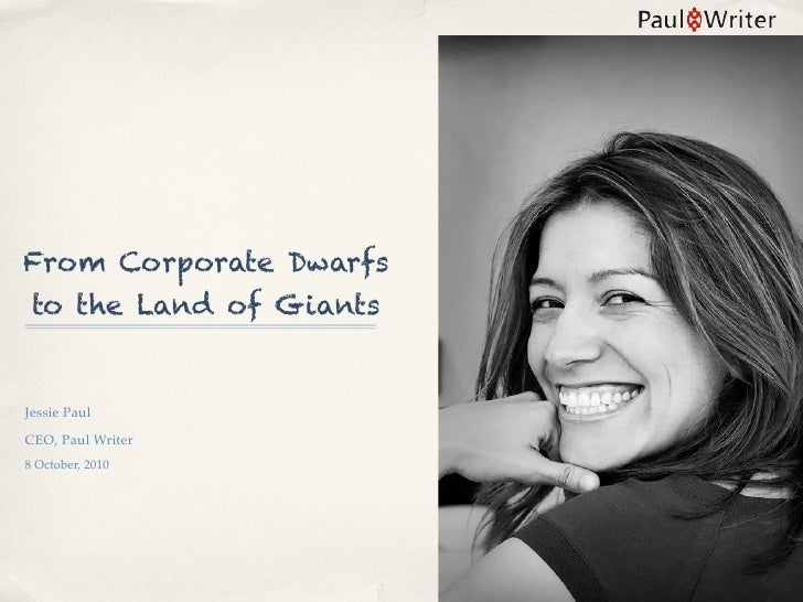 From Corporate Dwarfs to the Land of Giants   Jessie Paul CEO, Paul Writer 8 October, 2010