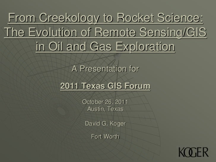 From Creekology to Rocket Science:The Evolution of Remote Sensing/GIS     in Oil and Gas Exploration           A Presentat...