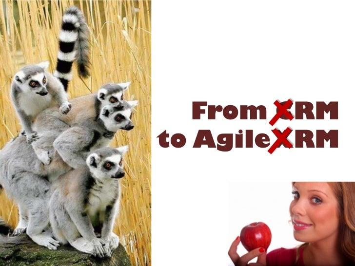 From CRM  to AgileXRMAgilePoint Company Proprietary   agilexrm@agilepoint.com