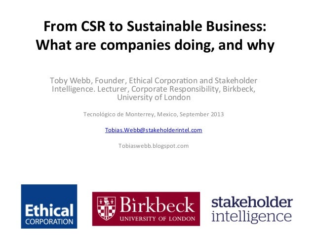 From	   CSR	   to	   Sustainable	   Business:	    What	   are	   companies	   doing,	   and	   why	    	    Toby	   Webb,	...