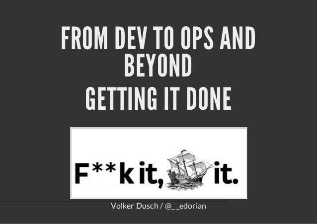 FROM DEV TO OPS ANDBEYONDGETTING IT DONEVolker Dusch / @_ _edorian