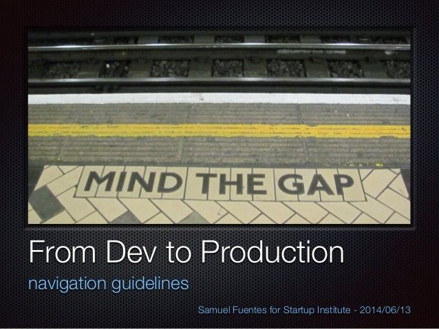 Text From Dev to Production navigation guidelines Samuel Fuentes for Startup Institute - 2014/06/13