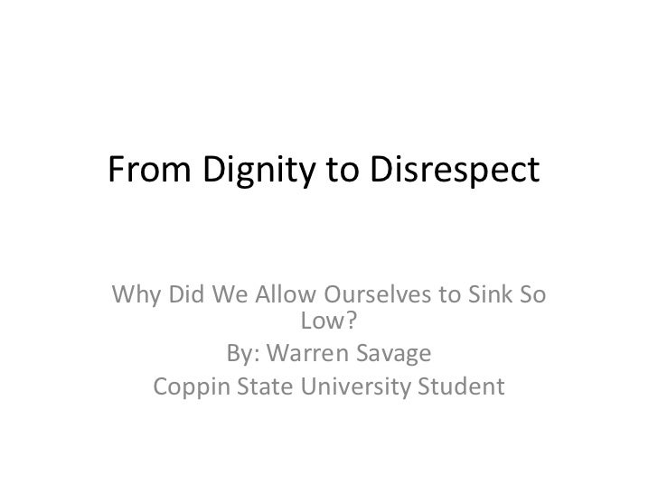 From Dignity to Disrespect<br />Why Did We Allow Ourselves to Sink So Low?<br />By: Warren Savage <br />Coppin State Unive...