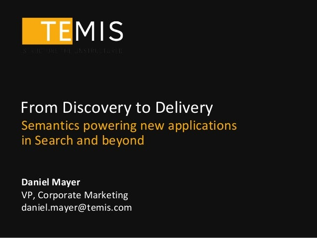 From Discovery to DeliverySemantics powering new applicationsin Search and beyondDaniel MayerVP, Corporate Marketingdaniel...