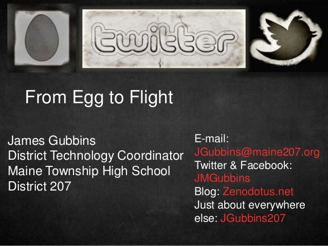 From Egg to FlightJames Gubbins                     E-mail:District Technology Coordinator   JGubbins@maine207.org        ...