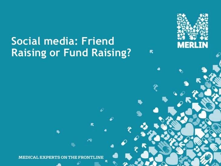 Social media: Friend Raising or Fund Raising?<br />