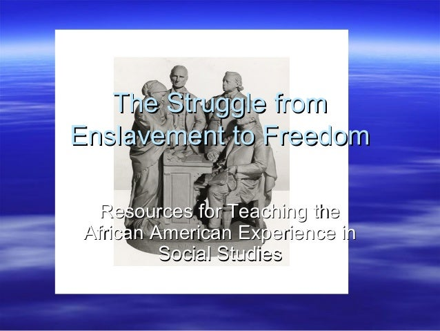 From Enslavement to Freedom: Resources for Teaching the African American Experience in Social Studies