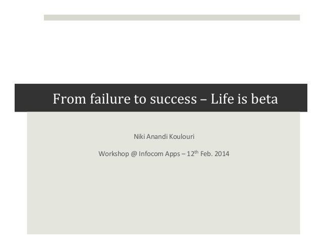 From  failure  to  success  –  Life  is  beta      Niki  Anandi  Koulouri     Workshop  @  I...