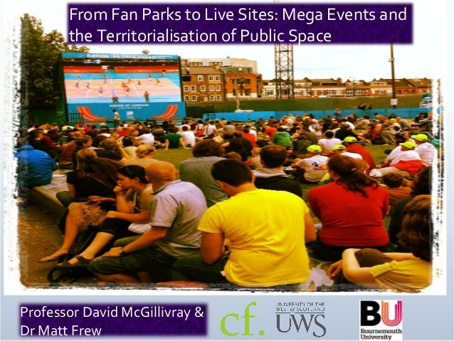 From Fan Parks to Live Sites: Mega Events and the Territorialisation of Public Space Professor David McGillivray & Dr Matt...