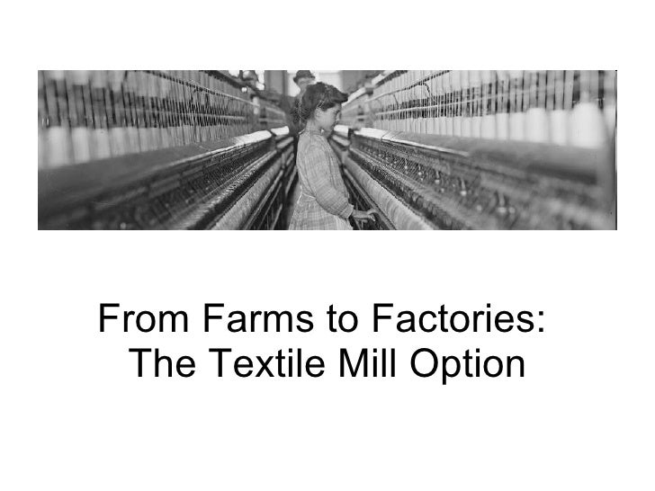 From Farms to Factories:  The Textile Mill Option