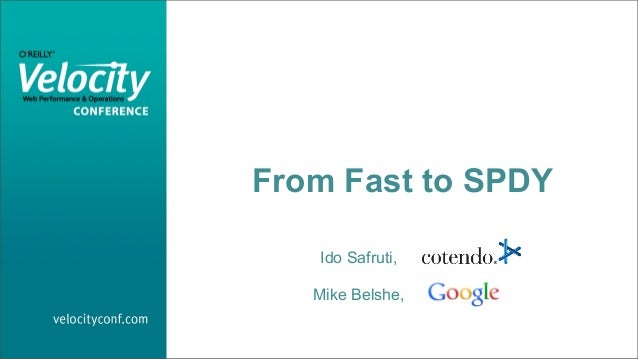 From Fast to SPDY   Ido Safruti,   Mike Belshe,