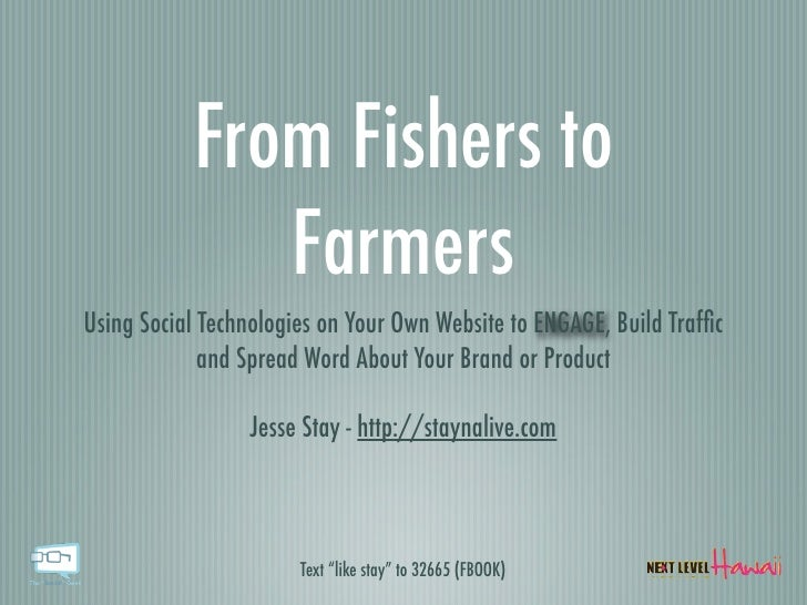 From Fishers to               Farmers Using Social Technologies on Your Own Website to ENGAGE, Build Traffic              a...