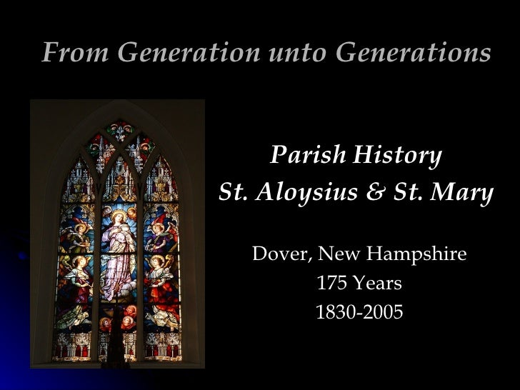 From Generation unto Generations Parish History  St. Aloysius & St. Mary  Dover, New Hampshire 175 Years 1830-2005