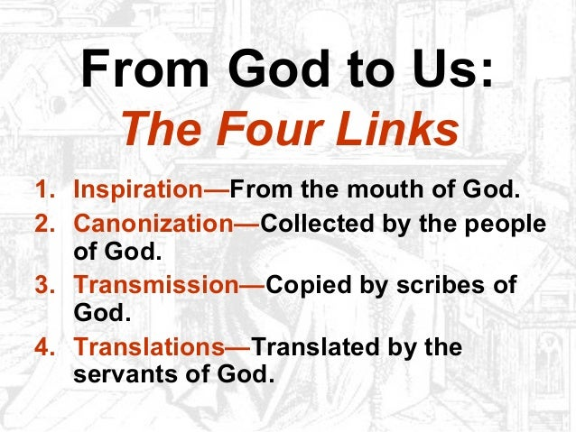 From God to Us:The Four Links1. Inspiration—From the mouth of God.2. Canonization—Collected by the peopleof God.3. Transmi...