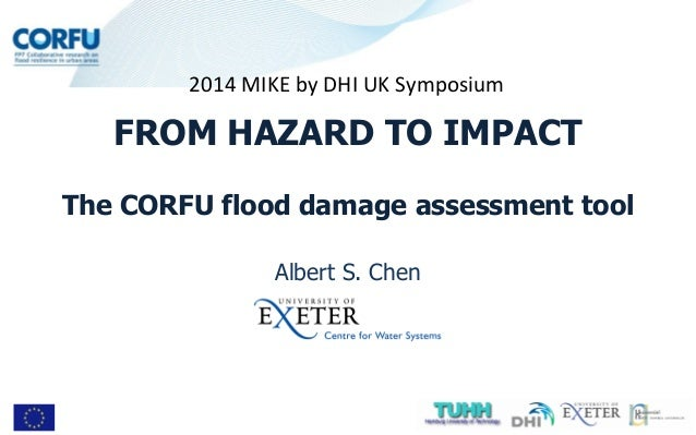 Albert S. Chen FROM HAZARD TO IMPACT The CORFU flood damage assessment tool 2014 MIKE by DHI UK Symposium