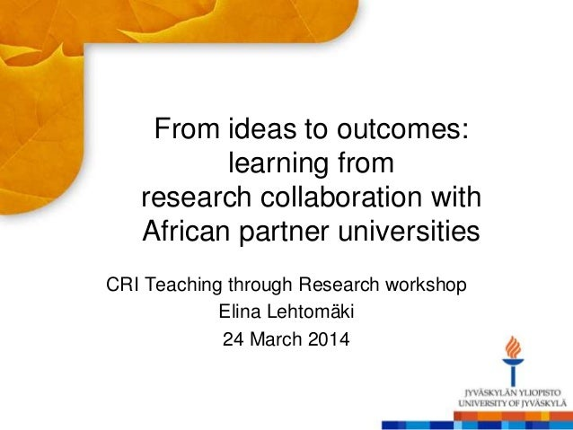 From ideas to outcomes: learning from research collaboration with African partner universities CRI Teaching through Resear...