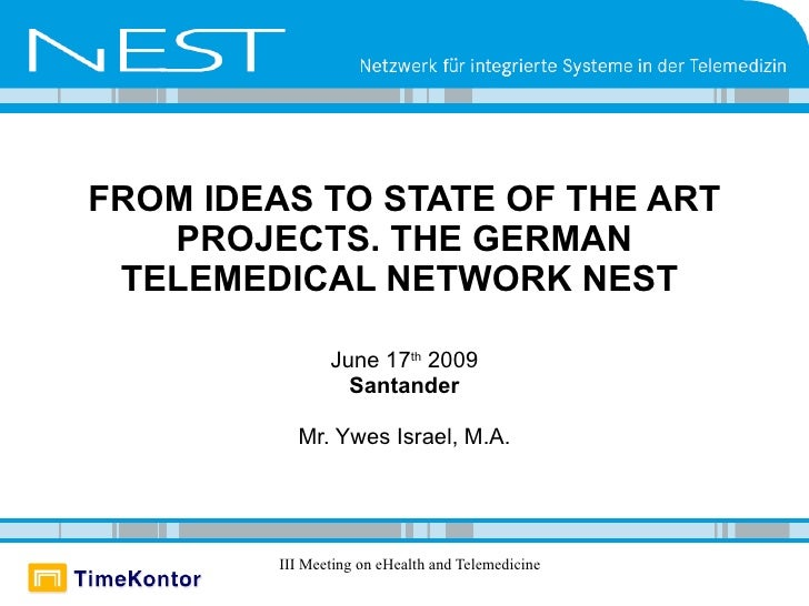 FROM IDEAS TO STATE OF THE ART    PROJECTS. THE GERMAN  TELEMEDICAL NETWORK NEST                  June 17th 2009          ...