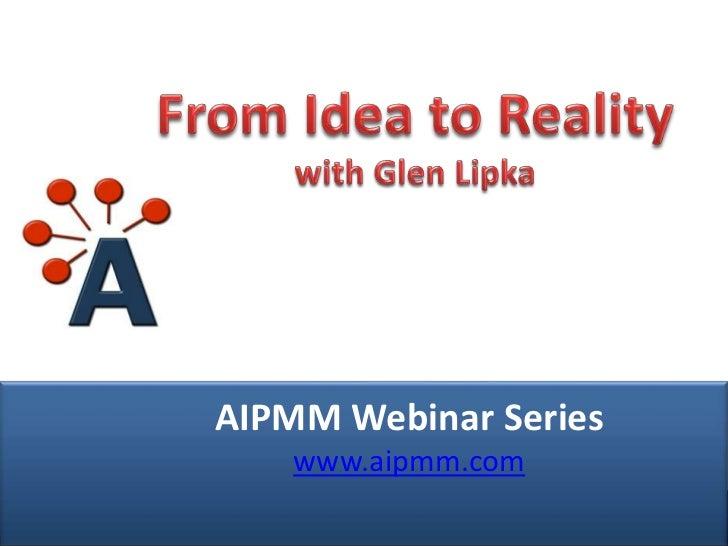 AIPMM Webcast: From Idea to Reality with Glen Lipka, VP UX, Marketo
