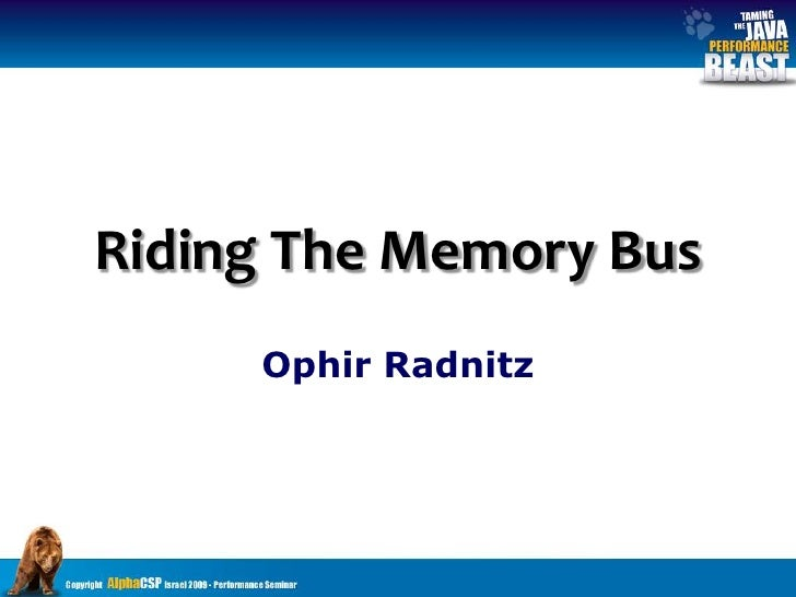 Riding The Memory Bus<br />Ophir Radnitz<br />