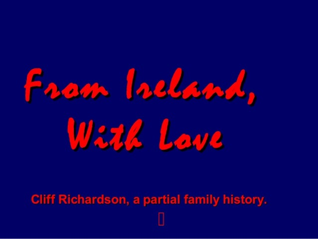 From Ireland,From Ireland,With LoveWith LoveCliff Richardson, a partial family history.Cliff Richardson, a partial family ...