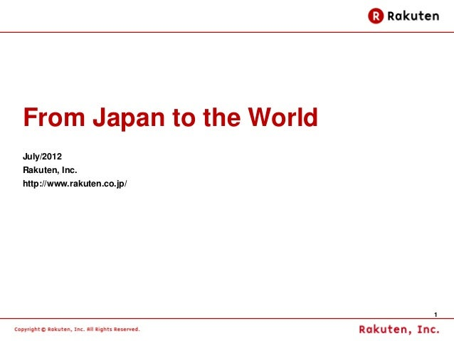 1 From Japan to the World July/2012 Rakuten, Inc. http://www.rakuten.co.jp/
