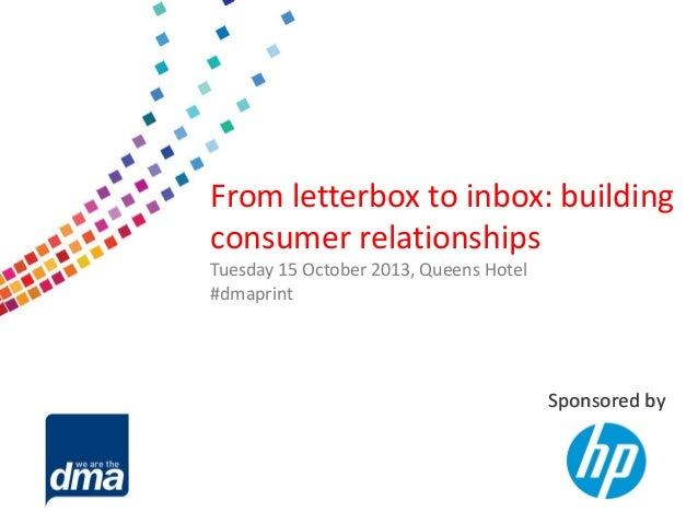 From letterbox to inbox: building consumer relationships Tuesday 15 October 2013, Queens Hotel #dmaprint  Sponsored by