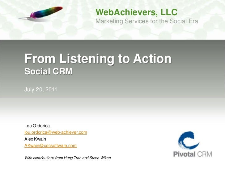 From Listening to ActionSocial CRM<br />July 20, 2011<br />Lou Ordorica<br />lou.ordorica@web-achiever.com<br />Alex Kwain...