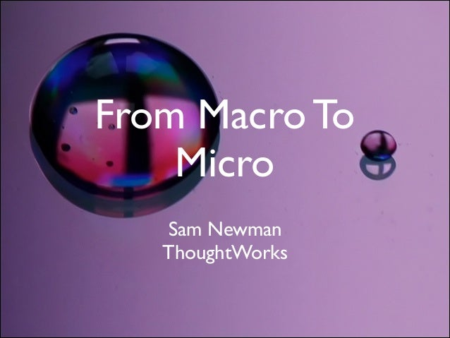 From Macro To Micro Sam Newman	  ThoughtWorks