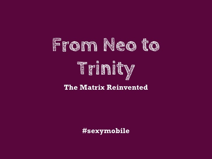 From Neo to   Trinity The Matrix Reinvented     #sexymobile