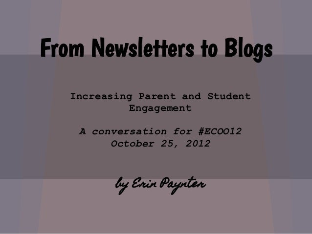 From Newsletters to Blogs   Increasing Parent and Student             Engagement    A conversation for #ECOO12         Oct...