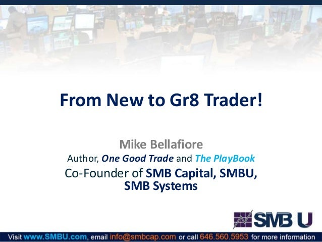 From New to Gr8 Trader! Mike Bellafiore Author, One Good Trade and The PlayBook Co-Founder of SMB Capital, SMBU, SMB Syste...