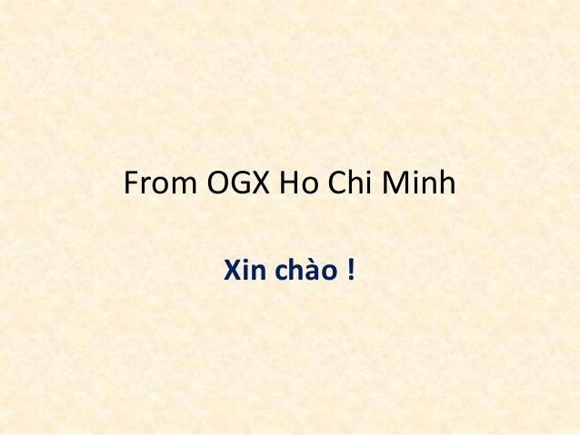 From OGX Ho Chi Minh      Xin chào !