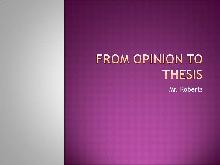 From opinion to thesis
