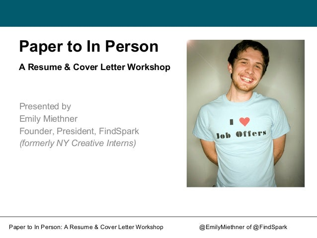 Paper to In Person A Resume & Cover Letter Workshop  Presented by Emily Miethner Founder, President, FindSpark (formerly N...