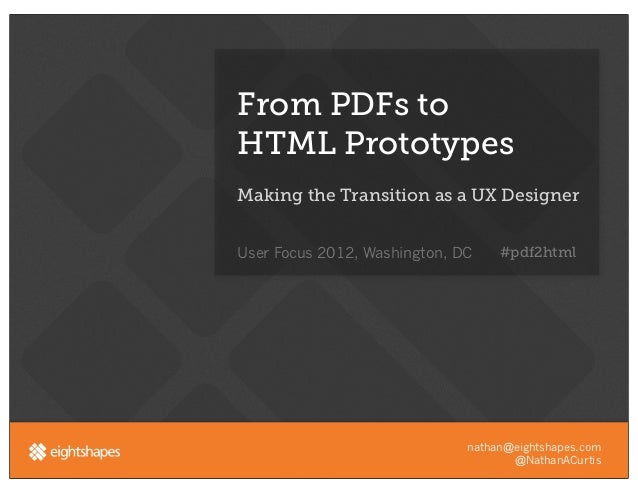 From PDFs toHTML PrototypesMaking the Transition as a UX DesignerUser Focus 2012, Washington, DC    #pdf2html             ...