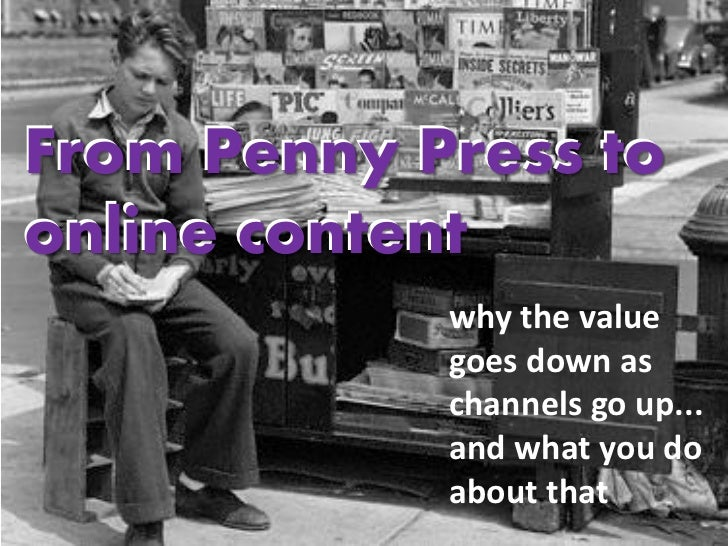 From Penny Press toonline content            why the value            goes down as            channels go up...           ...