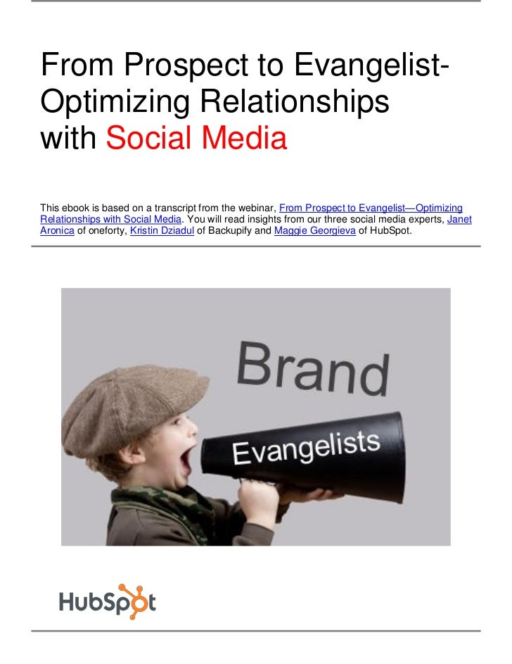 From Prospect to Evangelist-Optimizing Relationshipswith Social MediaThis ebook is based on a transcript from the webinar,...