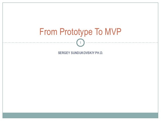 SERGEY SUNDUKOVSKIY PH.D. From Prototype To MVP 1