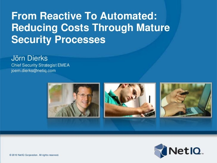 From Reactive To Automated:Reducing Costs Through Mature Security Processes<br />Jörn Dierks<br />ChiefSecurityStrategist ...