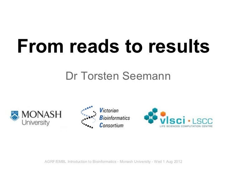 From reads to results              Dr Torsten Seemann   AGRF/EMBL Introduction to Bioinformatics - Monash University - Wed...