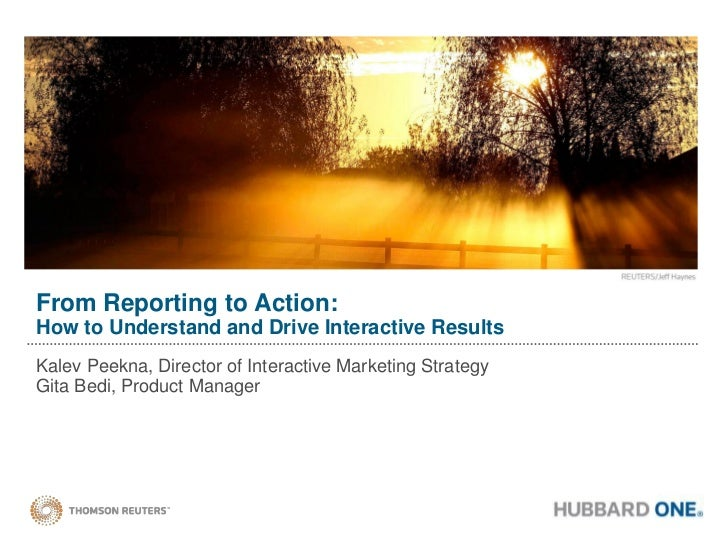 From Reporting to Action:How to Understand and Drive Interactive ResultsKalev Peekna, Director of Interactive Marketing St...