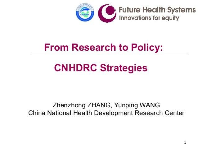 1 Zhenzhong ZHANG, Yunping WANG China National Health Development Research Center From Research to Policy: CNHDRC Strategi...