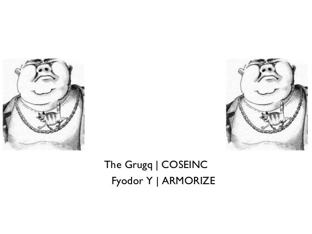 The Grugq | COSEINC Fyodor Y | ARMORIZE