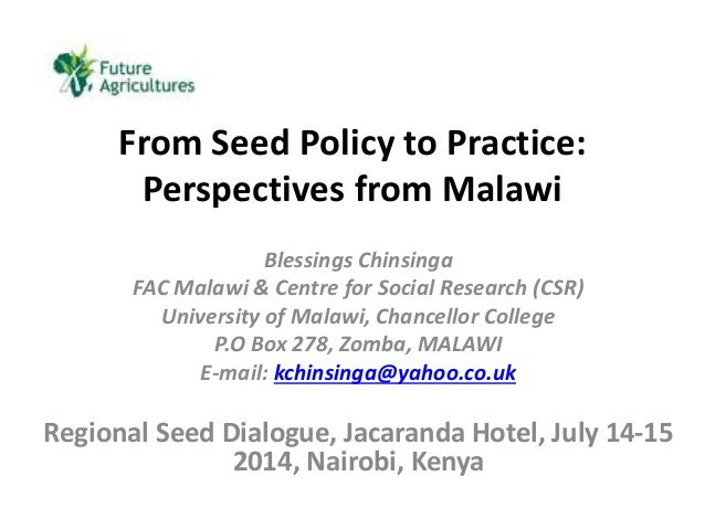 From Seed Policy to Practice: Perspectives from Malawi Blessings Chinsinga FAC Malawi & Centre for Social Research (CSR) U...