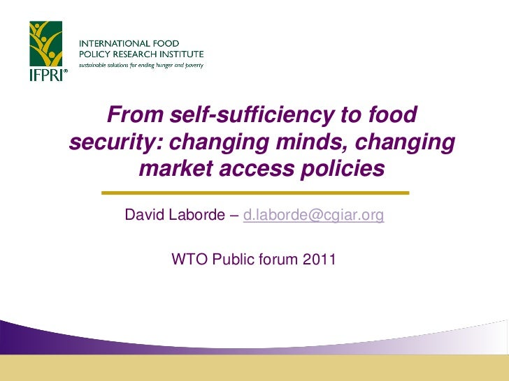 From self-sufficiency to foodsecurity: changing minds, changing      market access policies     David Laborde – d.laborde@...