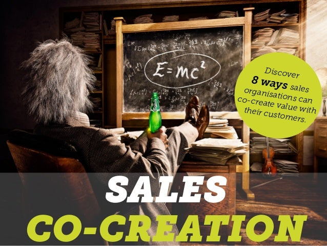 SALES CO-CREATION Discover 8 ways salesorganisations canco-create value withtheir customers.