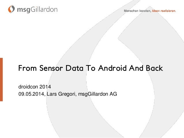 From Sensor Data To Android And Back droidcon 2014 09.05.2014, Lars Gregori, msgGillardon AG