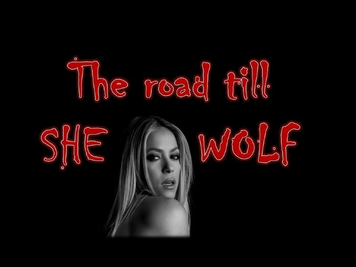 From Shakira To She Wolf - The Making