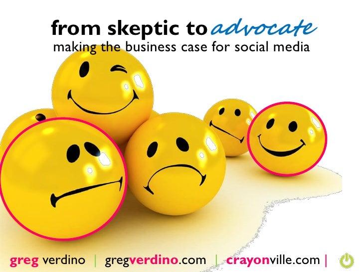 from skeptic to advocate       making the business case for social media     greg verdino   gregverdino.com   crayonville....