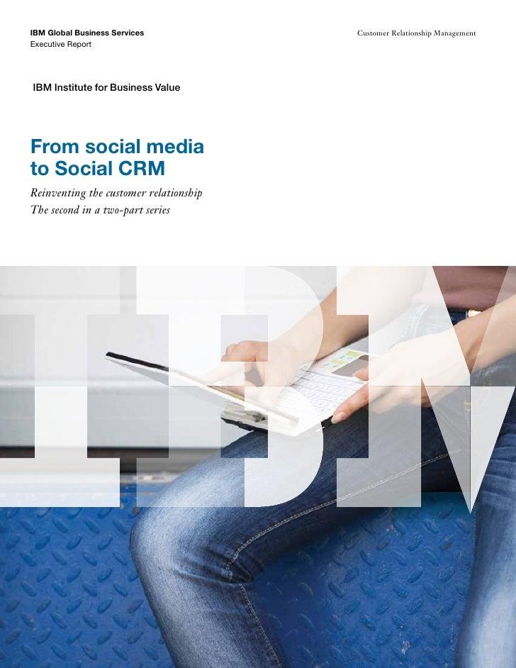 IBM Global Business Services            Customer Relationship ManagementExecutive ReportIBM Institute for Business ValueFr...